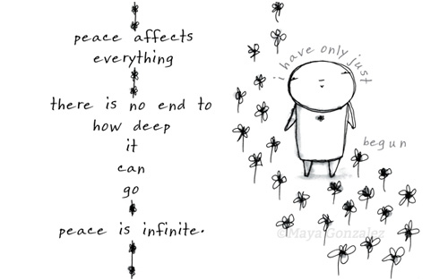 peace affects everything there is no end to how deep it can go peace is infinite i have only just begun